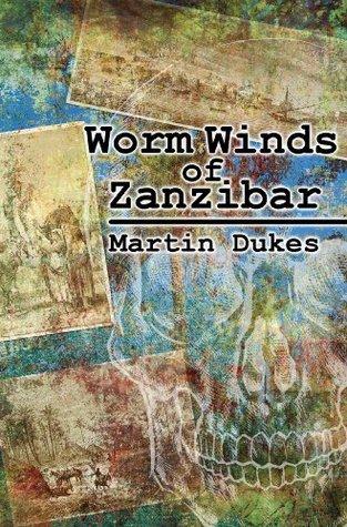 Worm Winds of Zanzibar  by  Martin Dukes