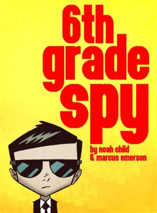 6th Grade Spy (an exciting mystery for children ages 9-12)  by  Noah Child