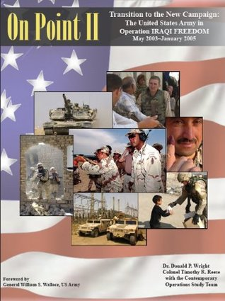 ON POINT II : Transition to the New Campaign - The United States Army in Operation IRAQI FREEDOM May 2003 - January 2005 Donald P. Wright