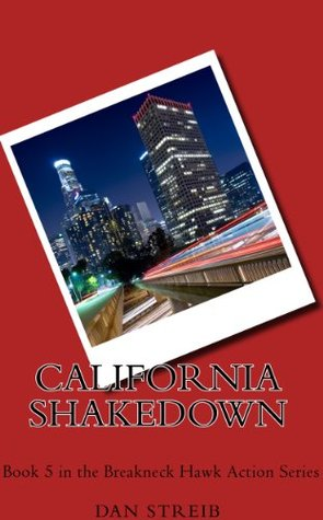 Michael Hawk and The California Shakedown (The Breakneck Hawk Action Series) Dan Streib