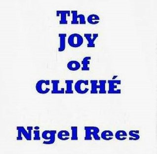 The Joy Of Cliche Nigel Rees