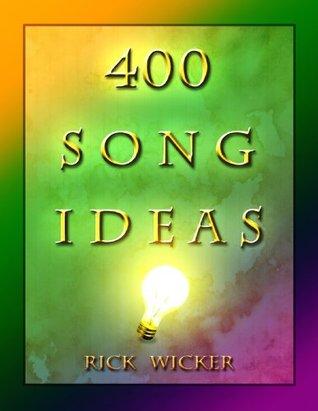 400 Song Ideas  by  Rick Wicker
