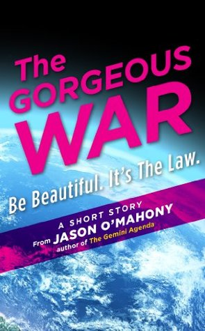 The Gorgeous War: A Short Story.  by  Jason OMahony