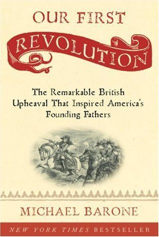 Our First Revolution: The Remarkable British Upheaval That Inspired Americas Founding Fathers  by  Michael Barone