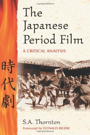 Japanese Period Film: A Critical Analysis: A Critical Analysis, to 1970  by  S.A. Thornton