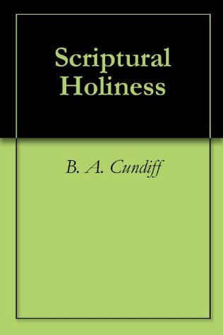 Scriptural Holiness  by  B.A. Cundiff