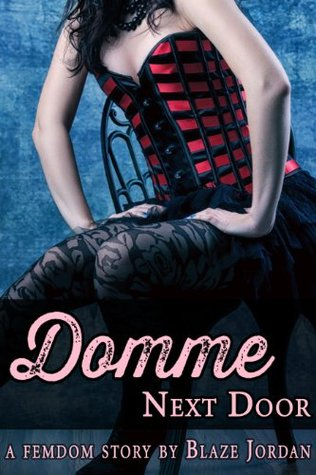 Domme Next Door  by  Blaze Jordan
