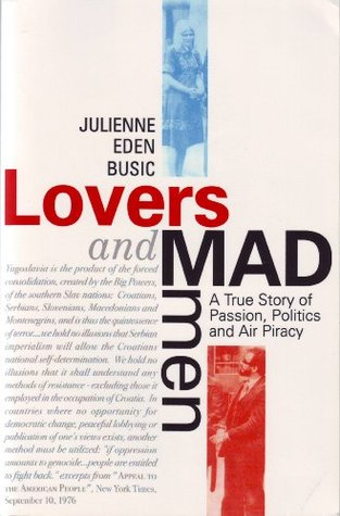 LOVERS AND MADMEN: A TRUE STORY OF PASSION, POLITICS, AND AIR PRIVACY  by  Julienne Eden Bušić