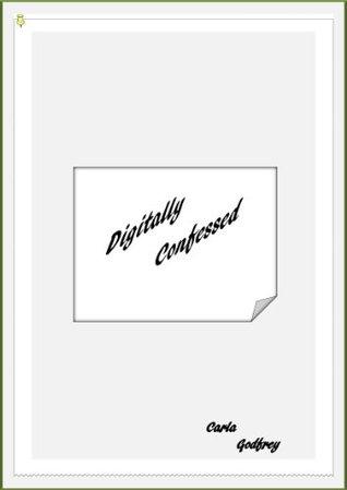 Digitally Confessed  by  Carla Godfrey
