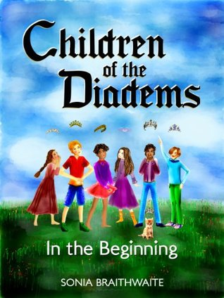 Children of the Diadems: Book One - In the Beginning Sonia Braithwaite