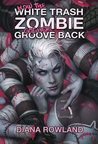 Book Review: Diana Rowland's How the White Trash Zombie Got Her Groove Back