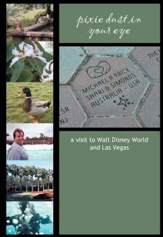 Pixie Dust in Your Eye: a visit to Walt Disney World and Las Vegas Shari Simonds