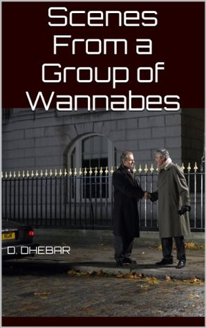 Scenes From a Group of Wannabes  by  D. Dhebar