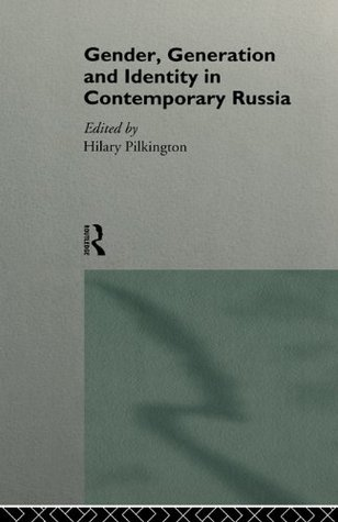 Gender, Generation and Identity in Contemporary Russia Hilary Pilkington