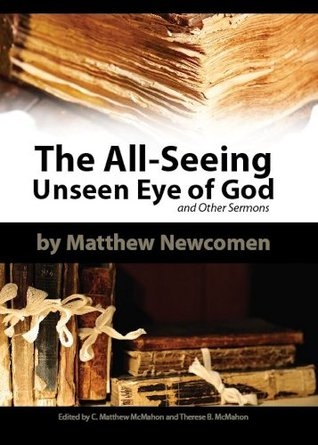 The All-Seeing Unseen Eye of God and Other Sermons Matthew Newcomen