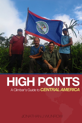 High Points - A Climbers Guide to Central America  by  Jonathan J. Wunrow