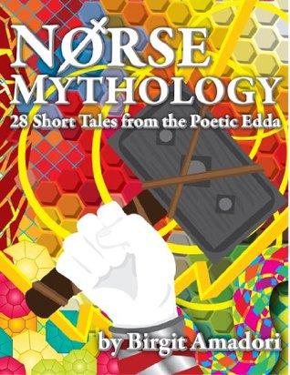 Norse Mythology - 28 Short Tales from the Poetic Edda  by  Birgit Amadori