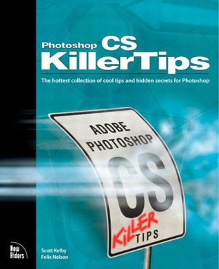 Photoshop CS Killer Tips: The Hottest Collection of Cool Tips and Hidden Secrets for Photoshop  by  Scott Kelby