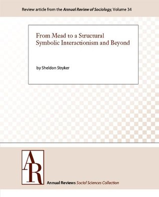 From Mead to a Structural Symbolic Interactionism and Beyond  by  Sheldon Stryker