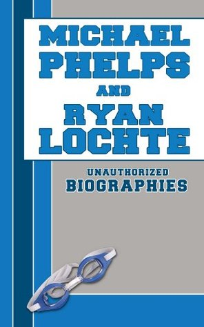 Michael Phelps and Ryan Lochte: Unauthorized Biographies Belmont And Belcourt Biographies