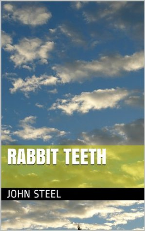 Rabbit Teeth  by  John Steel
