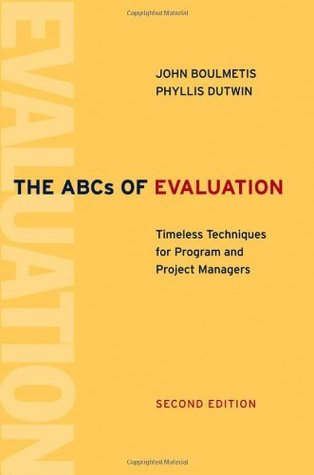 The ABCs of Evaluation: Timeless Techniques for Program and Project Managers John Boulmetis