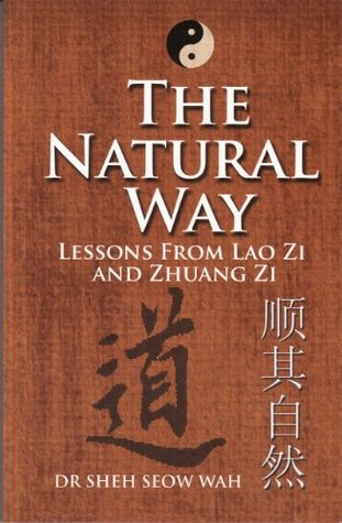 The Natural Way: Lessons From Lao Zi and Zhuang Zi (1)  by  Seow Wah Sheh