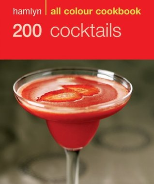 200 Cocktails (All Colour Cookbook)  by  Hamlyn Cookbooks