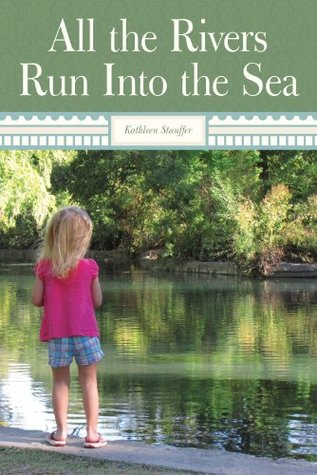 All The Rivers Run Into The Sea Kathleen Stauffer