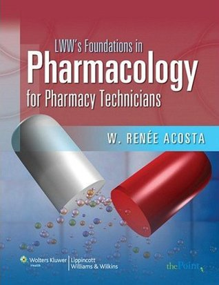 LWWs Foundations in Pharmacology for Pharmacy Technicians: A Series for Education & Practice (LWWs Foundations Series) W. Renee Acosta