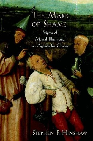 The Mark of Shame: Stigma of Mental Illness and an Agenda for Change  by  Stephen P. Hinshaw