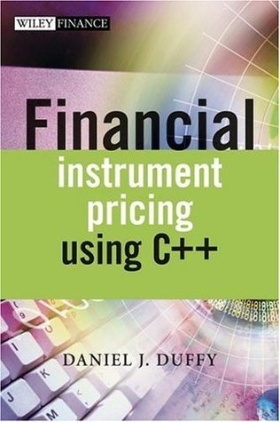 Financial Instrument Pricing Using C++ (The Wiley Finance Series)  by  Daniel J. Duffy
