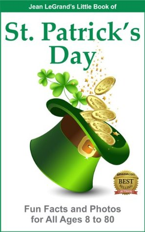 ST. PATRICKS DAY - Fun Facts and Photos for All Ages, 8 to 80 Jean Legrand