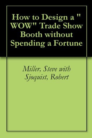 How to Design a  WOW Trade Show Booth without Spending a Fortune  by  Steve    Miller