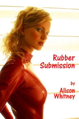 Rubber Submission  by  Alison Whitney