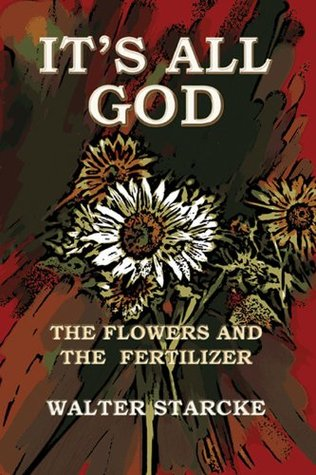 Its All God, The Flowers and the Fertilizer Eron Howell-Starcke