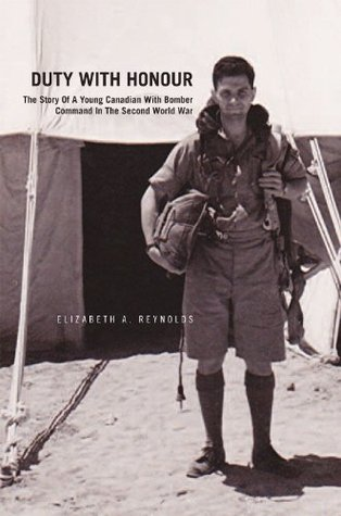 Duty with Honour: The Story Of A Young Canadian With Bomber Command In The Second World War  by  Elizabeth A. Reynolds