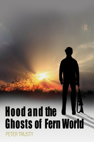 Hood and the Ghosts of Fernworld  by  Peter Trusty