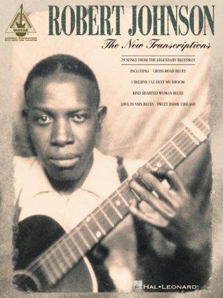 Robert Johnson - The New Transcriptions Songbook Robert Johnson