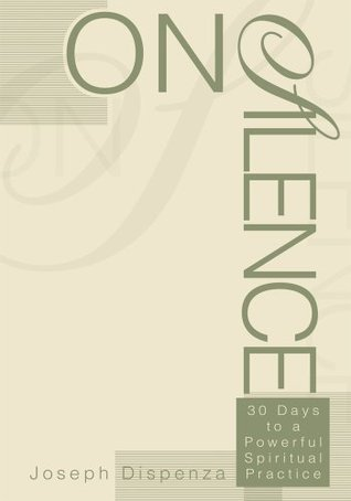 On Silence: 30 Days to a Powerful Spiritual Practice  by  Joseph Dispenza