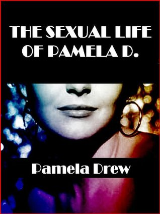 The Sexual Life of Pamela D.: A Narrative of Lesbian Submission  by  Pamela Drew