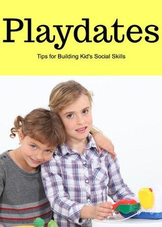 Playdates - Tips for Building Kids Social Skills Paula James