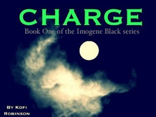 Charge (Book One of the Imogene Black Series)  by  Kofi Robinson