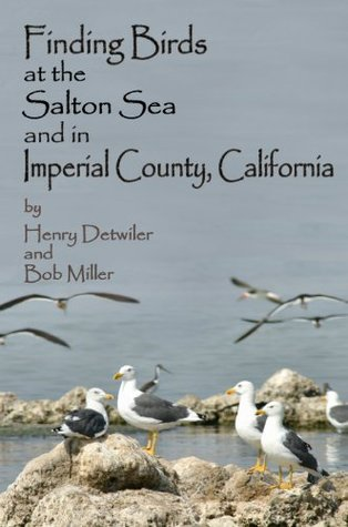 Finding Birds at the Salton Sea and in Imperial County, California  by  Henry Detwiler