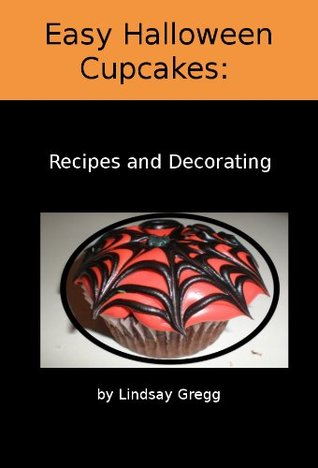 Easy Halloween Cupcakes: Recipes and Decorating  by  Lindsay Gregg