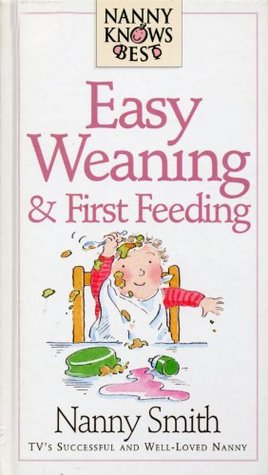 Nanny Knows Best - Easy Weaning And First Feeding  by  Nanny Smith
