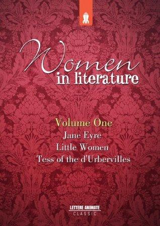 Women in Literature Vol.1: Jane Eyre, Little Women, Tess of the dUrbervilles Louisa May Alcott