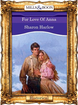 For Love Of Anna (Mills & Boon Vintage 90s Historical) Sharon Harlow