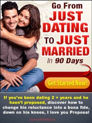 Go From Just Dating to Just Married in 90 Days  by  Donna Patterson