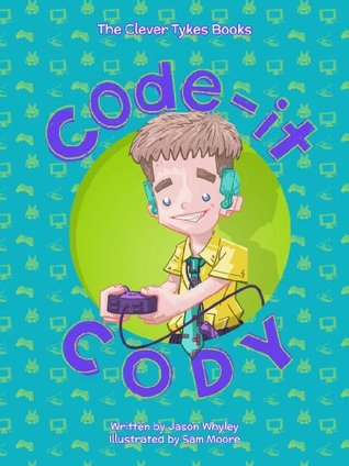 Code-it Cody (The Clever Tykes Books)  by  Jason Whyley
